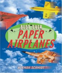 Best Ever Paper Airplanes by Norman Schmidt