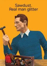 Sawdust. Real Man Glitter greeting card